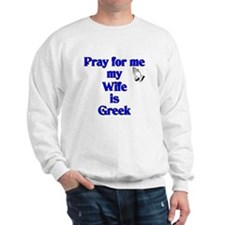 Pray for me my Wife is Greek Sweatshirt