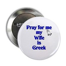"""Pray for me my Wife is Greek 2.25"""" Button (10 pack"""