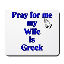 Pray for me my Wife is Greek Mousepad