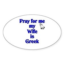 Pray for me my Wife is Greek Oval Decal