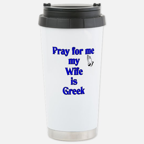 Pray for me my Wife is Greek Stainless Steel Trave