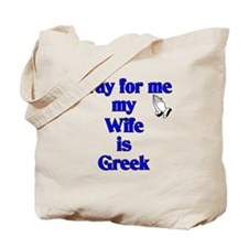 Pray for me my Wife is Greek Tote Bag