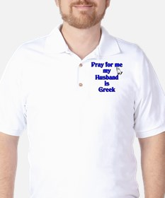Prey for me my Husband is Greek Golf Shirt