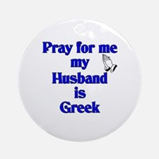 Prey for me my Husband is Greek Ornament (Round)
