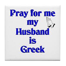 Prey for me my Husband is Greek Tile Coaster