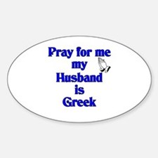 Prey for me my Husband is Greek Oval Decal