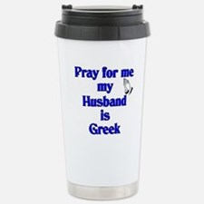 Prey for me my Husband is Greek Travel Mug