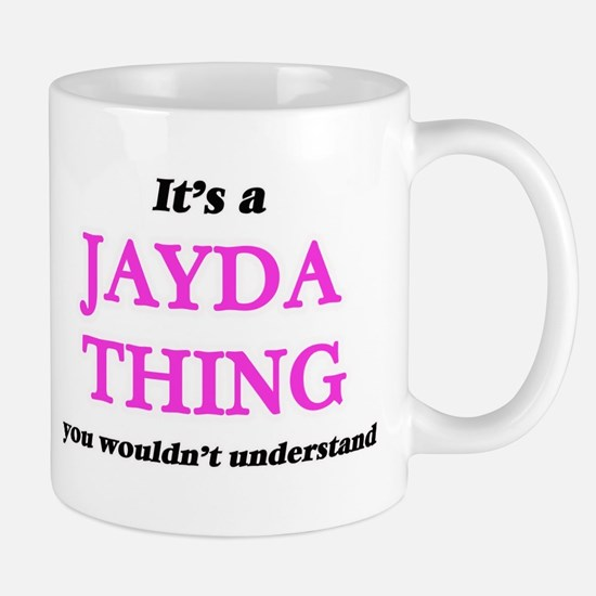 It's a Jayda thing, you wouldn't unde Mugs