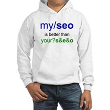 MY SEO IS BETTER THAN YOUR SEO Hoodie