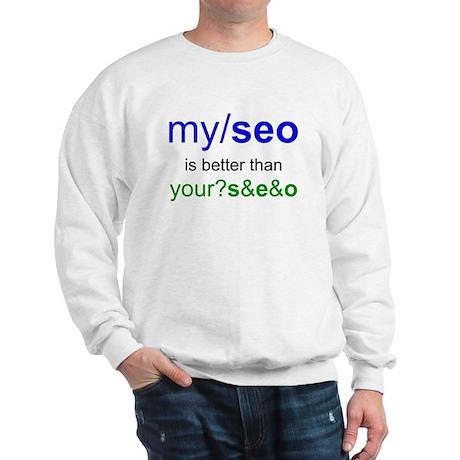 MY SEO IS BETTER THAN YOUR SEO Sweatshirt