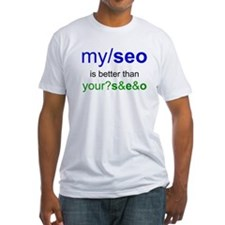 MY SEO IS BETTER THAN YOUR SEO Shirt