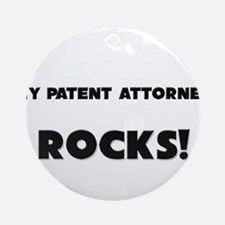 MY Patent Attorney ROCKS! Ornament (Round)