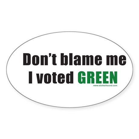 Don't blame me I voted Green Oval Sticker