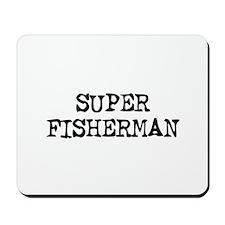 SUPER FISHERMAN  Mousepad