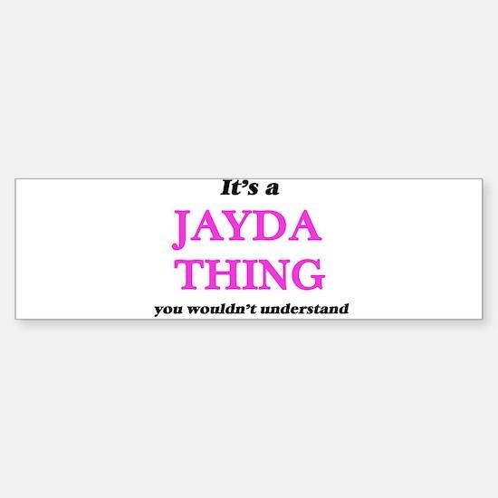 It's a Jayda thing, you wouldn& Bumper Bumper Bumper Sticker