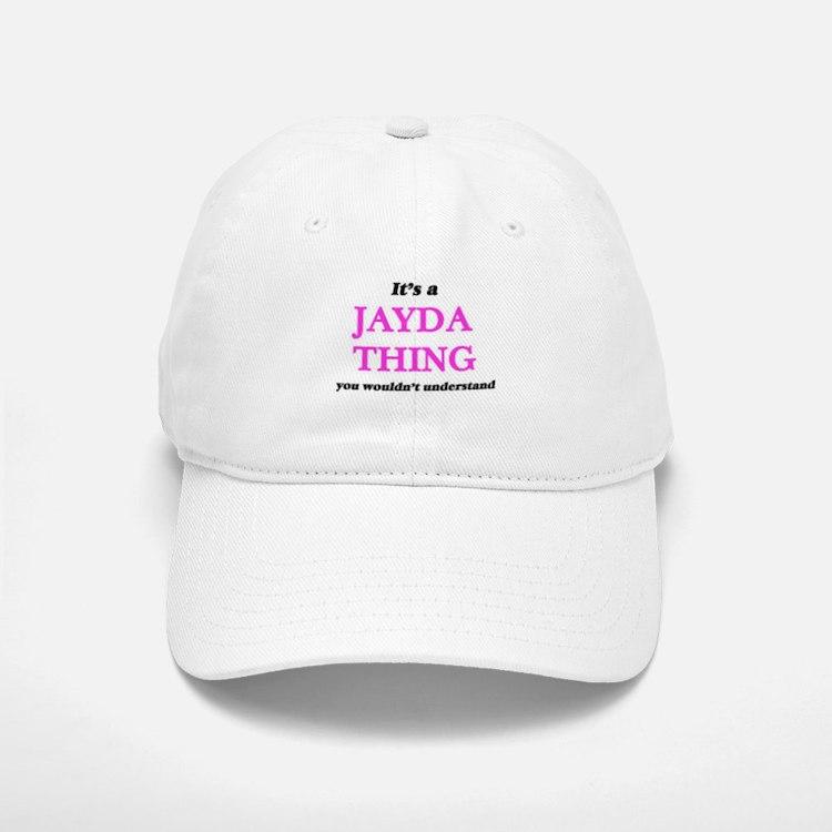 It's a Jayda thing, you wouldn't under Baseball Baseball Cap