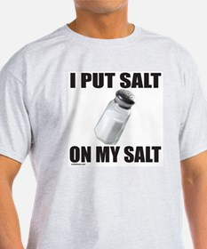 I PUT SALT ON MY SALT T-Shirt