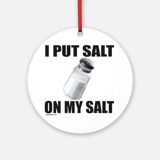 I PUT SALT ON MY SALT Ornament (Round)