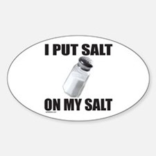 I PUT SALT ON MY SALT Oval Decal