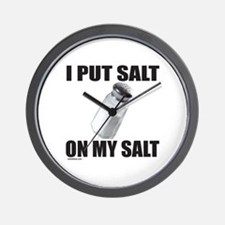 I PUT SALT ON MY SALT Wall Clock