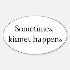 Sometimes, Kismet Happens Oval Decal