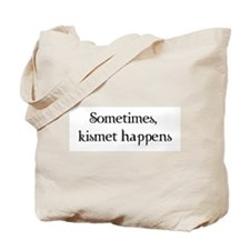 Sometimes, Kismet Happens Tote Bag
