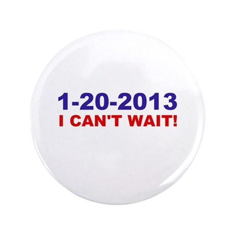 """1-20-2008 I Can't Wait! 3.5"""" Button"""