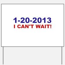 1-20-2008 I Can't Wait! Yard Sign