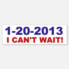 1-20-2008 I Can't Wait! Bumper Bumper Bumper Sticker