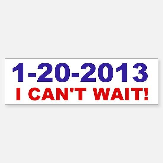 1-20-2008 I Can't Wait! Bumper Bumper Bumper Sticker