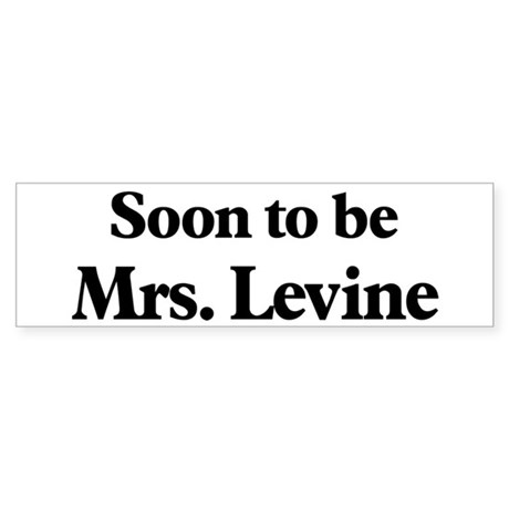 Soon to be Mrs. Levine Bumper Sticker