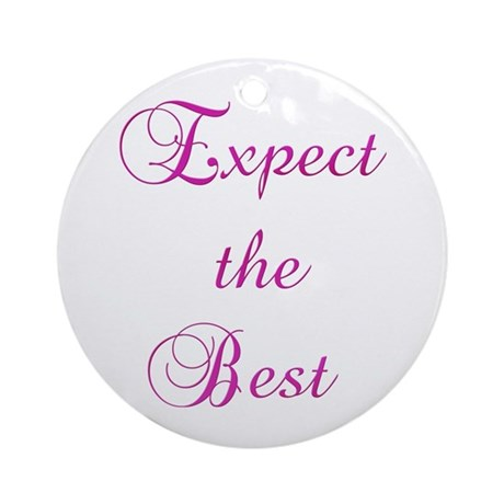 Expect the Best Design #155 Ornament (Round)