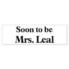 Soon to be Mrs. Leal Bumper Bumper Sticker