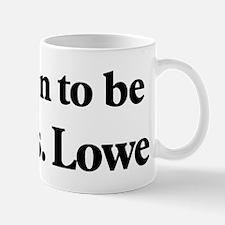 Soon to be Mrs. Lowe Mug