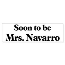 Soon to be Mrs. Navarro Bumper Bumper Sticker