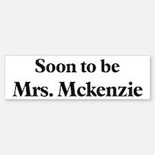 Soon to be Mrs. Mckenzie Bumper Bumper Bumper Sticker