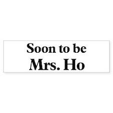 Soon to be Mrs. Ho Bumper Bumper Sticker
