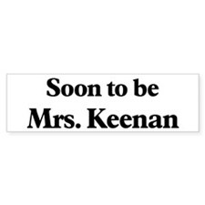Soon to be Mrs. Keenan Bumper Bumper Sticker
