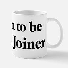 Soon to be Mrs. Joiner Mug