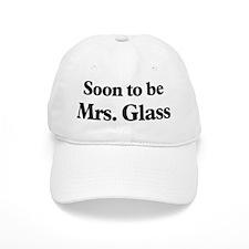 Soon to be Mrs. Glass Baseball Cap