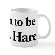 Soon to be Mrs. Hare Mug