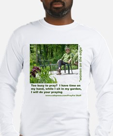 Too Busy to Pray? Long Sleeve T-Shirt
