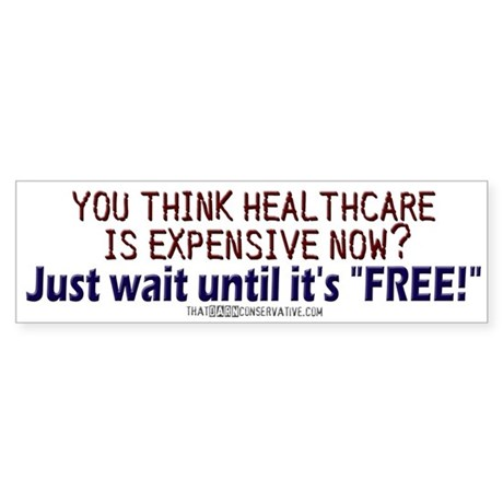 """Free"" healthcare? Bumper Sticker"