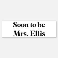 Soon to be Mrs. Ellis Bumper Bumper Bumper Sticker
