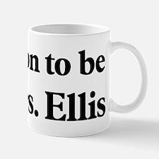 Soon to be Mrs. Ellis Mug