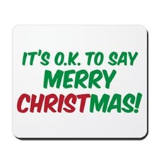 O.K. TO SAY MERRY CHRISTMAS! Mousepad