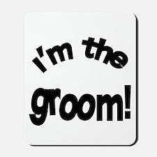 I'm the Groom Wedding Mousepad