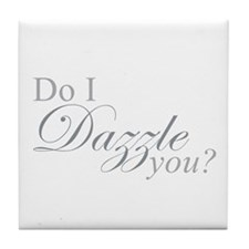 Do I Dazzle You? Tile Coaster