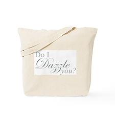 Do I Dazzle You? Tote Bag