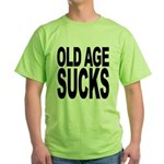 Old Age Sucks Green T-Shirt